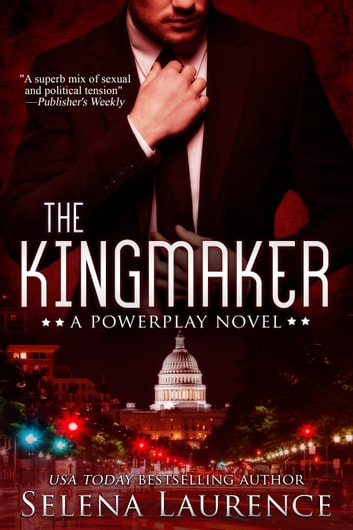 The Kingmaker - A Powerplay Novel ebook by Selena Laurence