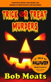 Trick or Treat Murders - Jim Richards Murder Novels, #30 ebook by Bob Moats