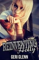 Reinventing Holly ebook by Geri Glenn