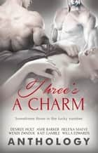 Three's a Charm ebook by Wendi Zwaduk, Willa Edwards, Ashe Barker,...