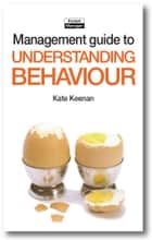 The Management Guide to Understanding Behaviour: Shedding Light on How and Why People Behave as They Do ebook by Kate Keenan