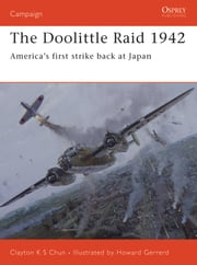 The Doolittle Raid 1942 - America?s first strike back at Japan ebook by Clayton Chun,Howard Gerrard