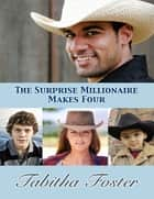 The Surprise Millionaire Makes Four ebook by Tabitha Foster