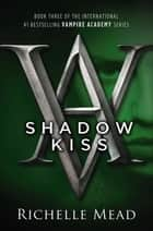 Shadow Kiss - A Vampire Academy Novel 電子書 by Richelle Mead