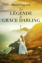 La Légende de Grace Darling ebook by Hazel Gaynor, Fabienne Vidallet