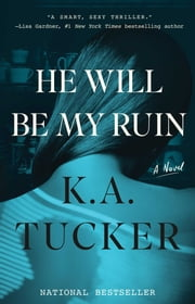 He Will Be My Ruin - A Novel ebook by K.A. Tucker