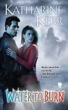 Water to Burn ebook by Katharine Kerr