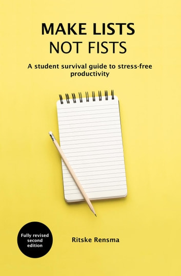 Make Lists Not Fists: A Student Survival Guide to Stress-free Productivity ebook by Ritske Rensma