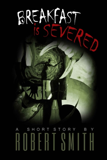 Breakfast is Severed ebook by Robert Smith