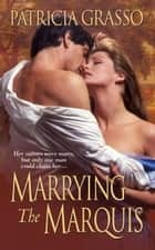 Marrying The Marquis ebook by Patricia Grasso