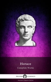 Complete Works of Horace (Illustrated) ebook by Horace