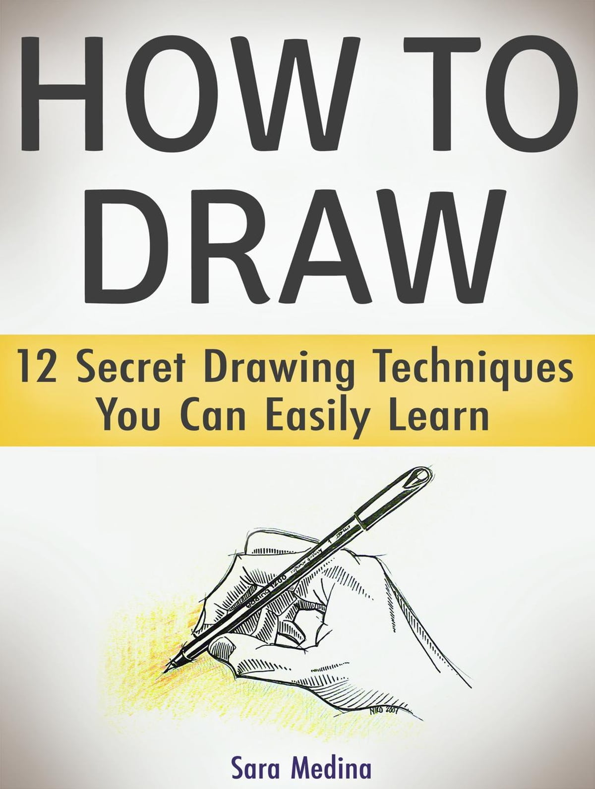 How to Draw: 12 Secret Drawing Techniques You Can Easily Learn eBook by  Sara Medina - 9781386026433 | Rakuten Kobo