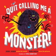 Quit Calling Me a Monster! ebook by Jory John