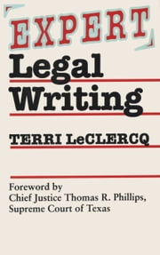 Expert Legal Writing ebook by Terri LeClercq,Thomas R., Chief Justice, Supreme Court of Texas Phillips