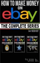 How to Make Money on eBay - The Complete Series - How to Make Money on eBay ebook by Jill b., Jill Bong