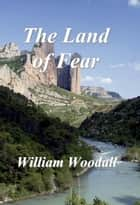 The Land of Fear: A Short Story ebook by William Woodall