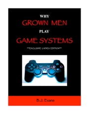 Why Grown Men Play Game Systems ebook by BJ Evans
