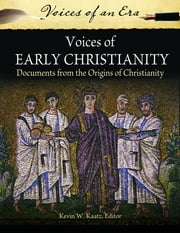 Voices of Early Christianity - Documents from the Origins of Christianity ebook by Kevin W. Kaatz