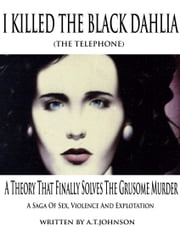 I Killed The Black Dahlia (The Telephone) ebook by Anthony Johnson