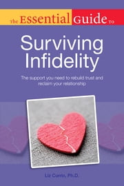 The Essential Guide to Surviving Infidelity ebook by Liz Currin, Ph.D.