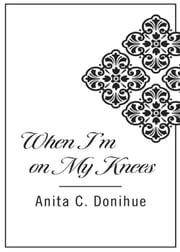 When I'm on My Knees DiCarta ebook by Anita C. Donihue