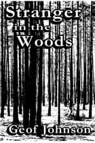 Stranger in the Woods ebook by Geof Johnson