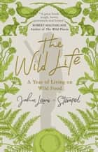 The Wild Life - A Year of Living on Wild Food ebook by John Lewis-Stempel