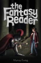 The Fantasy Reader ebook by Murray Ewing