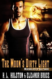 The Moon's Dirty Light - Book 1 ebook by H.L. Holston,Eleanor Bruce