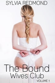 The Bound Wives Club - Bondage MILF BDSM Club, #1 ebook by Sylvia Redmond