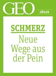 Schmerz: Neue Wege aus der Pein (GEO eBook Single) ebook by Kobo.Web.Store.Products.Fields.ContributorFieldViewModel