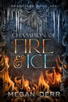 Champion of Fire & Ice ebook by Megan Derr
