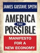 America the Possible: Manifesto for a New Economy ebook de James Gustave Speth