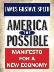 America the Possible: Manifesto for a New Economy ebook by James Gustave Speth
