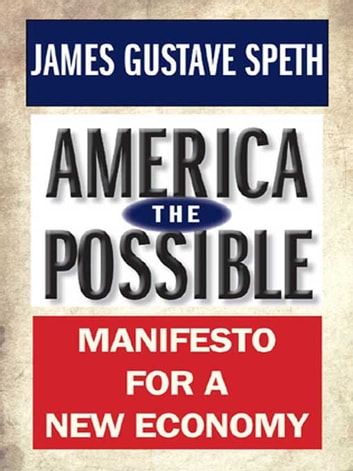 America the Possible - Manifesto for a New Economy ebook by James Gustave Speth
