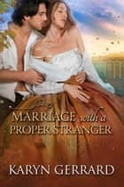 Marriage with a Proper Stranger ebooks by Karyn Gerrard