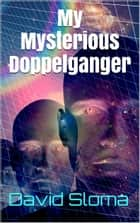 My Mysterious Doppelganger ebook by David Sloma