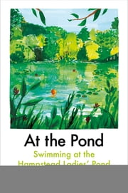 At the Pond - Swimming at the Hampstead Ladies' Pond ebook by Ava Wong Davies, Margaret Drabble, Esther Freud,...