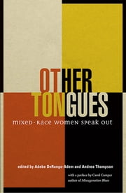 Other Tongues - Mixed Race Women Speak Out ebook by Adebe DeRango-Adem,Andrea Thompson