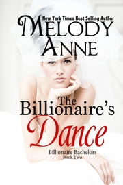 The Billionaire's Dance - Billionaire Bachelors - Book Two ebook by Melody Anne