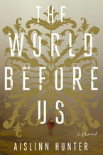 The World Before Us, A Novel