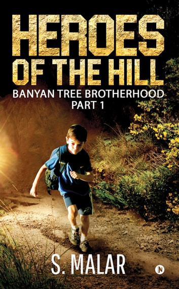 Heroes of the Hill - Banyan tree Brotherhood: Part 1 ebook by S. Malar