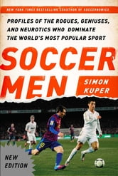 Soccer Men - Profiles of the Rogues, Geniuses, and Neurotics Who Dominate the World's Most Popular Sport ebook by Simon Kuper