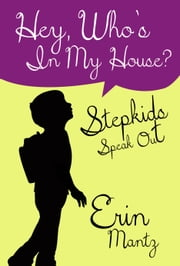 Hey, Who's In My House? - Stepkids Speak Out ebook by Erin Mantz