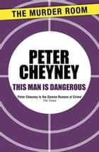 This Man is Dangerous ebook by Peter Cheyney
