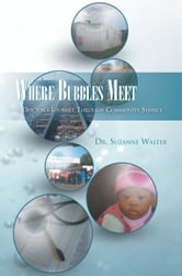 Where Bubbles Meet - A Doctor's Journey Through Community Service ebook by Dr. Suzanne Walter