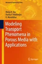 Modeling Transport Phenomena in Porous Media with Applications ebook by Malay K. Das, Partha P. Mukherjee, K. Muralidhar