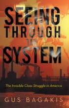 Seeing through the System ebook by Gus Bagakis