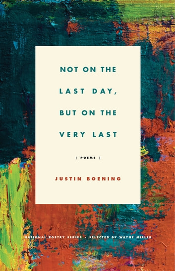 Not on the Last Day, But on the Very Last - Poems ebook by Justin Boening