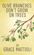 Olive Branches Don't Grow On Trees ebook by Grace Mattioli